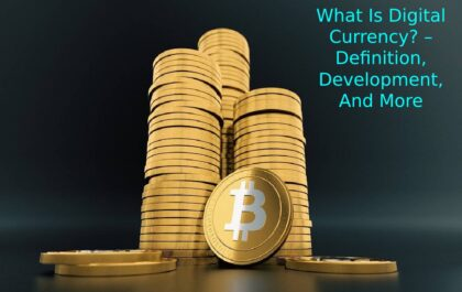What Is Digital Currency? – Definition, Development, And More