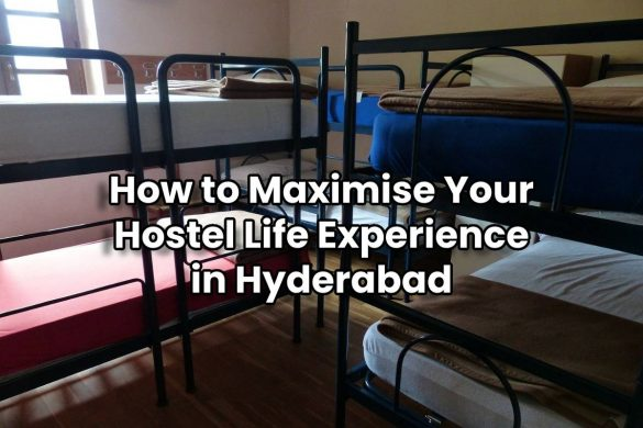 How to Maximise Your Hostel Life Experience in Hyderabad